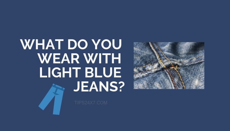 What Do You Wear With Light Blue Jeans?